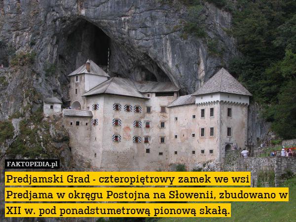 Predjamski Grad - czteropiętrowy – Predjamski Grad - czteropiętrowy zamek we wsi Predjama w okręgu Postojna na Słowenii, zbudowano w XII w. pod ponadstumetrową pionową skałą.