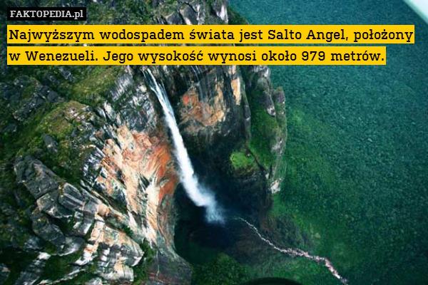 Najwyższym wodospadem świata jest – Najwyższym wodospadem świata jest Salto Angel, położony w Wenezueli. Jego wysokość wynosi około 979 metrów.
