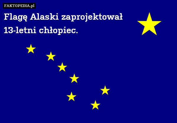 Flagę Alaski zaprojektował  13-letni – Flagę Alaski zaprojektował  13-letni chłopiec.