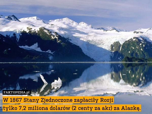 W 1867 Stany Zjednoczone zapłaciły – W 1867 Stany Zjednoczone zapłaciły Rosji tylko 7,2 miliona dolarów (2 centy za akr) za Alaskę.