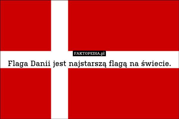 Flaga Danii jest najstarszą flagą – Flaga Danii jest najstarszą flagą na świecie.