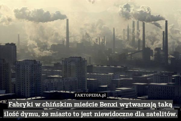 Fabryki w chińskim mieście Benxi – Fabryki w chińskim mieście Benxi wytwarzają taką ilość dymu, że miasto to jest niewidoczne dla satelitów.