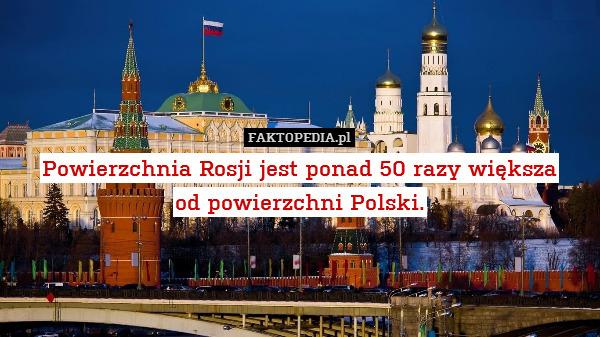 Powierzchnia Rosji jest ponad – Powierzchnia Rosji jest ponad 50 razy większa od powierzchni Polski.