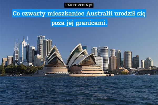 Co czwarty mieszkaniec Australii – Co czwarty mieszkaniec Australii urodził się poza jej granicami.