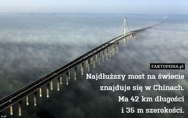 Najdłuższy most na świecie znajduje – Najdłuższy most na świecie znajduje się w Chinach. Ma 42 km długości i 35 m szerokości.