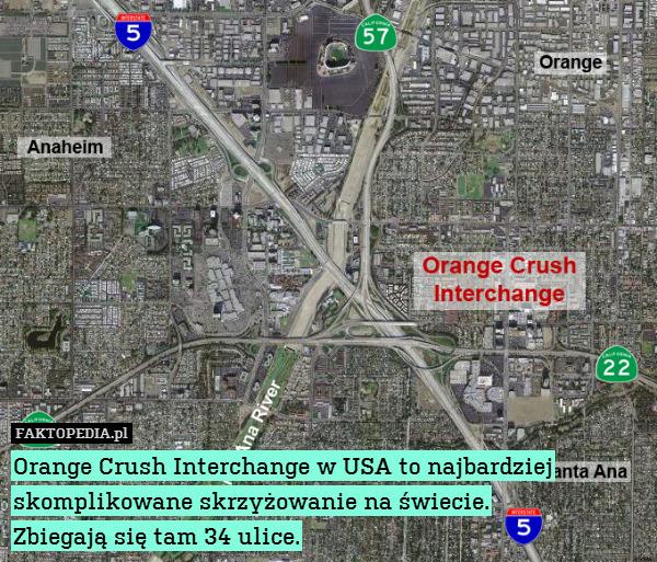 Orange Crush Interchange w USA – Orange Crush Interchange w USA to najbardziej skomplikowane skrzyżowanie na świecie. Zbiegają się tam 34 ulice.