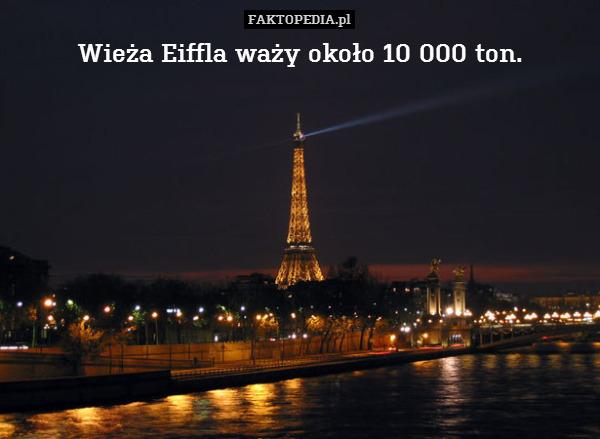 Wieża Eiffla waży około 10 000 – Wieża Eiffla waży około 10 000 ton.