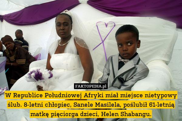 W Republice Południowej Afryki – W Republice Południowej Afryki miał miejsce nietypowy ślub. 8-letni chłopiec, Sanele Masilela, poślubił 61-letnią matkę pięciorga dzieci, Helen Shabangu.