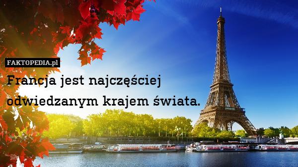 Francja jest najczęściej odwiedzanym – Francja jest najczęściej odwiedzanym krajem świata