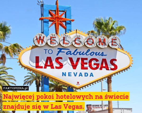 Najwięcej pokoi hotelowych na – Najwięcej pokoi hotelowych na świecie znajduje się w Las Vegas.