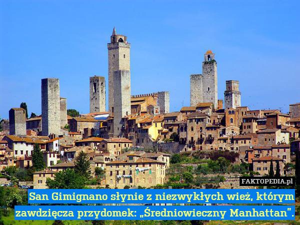 """San Gimignano słynie z niezwykłych – San Gimignano słynie z niezwykłych wież,  którym zawdzięcza przydomek  """"Średniowieczny Manhattan""""."""