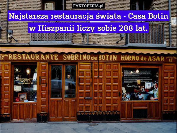 Najstarsza restauracja świata – Najstarsza restauracja świata - Casa Botin w Hiszpanii liczy sobie 286 lat i właśnie trafiła do Księgi Rekordów Guinnessa.