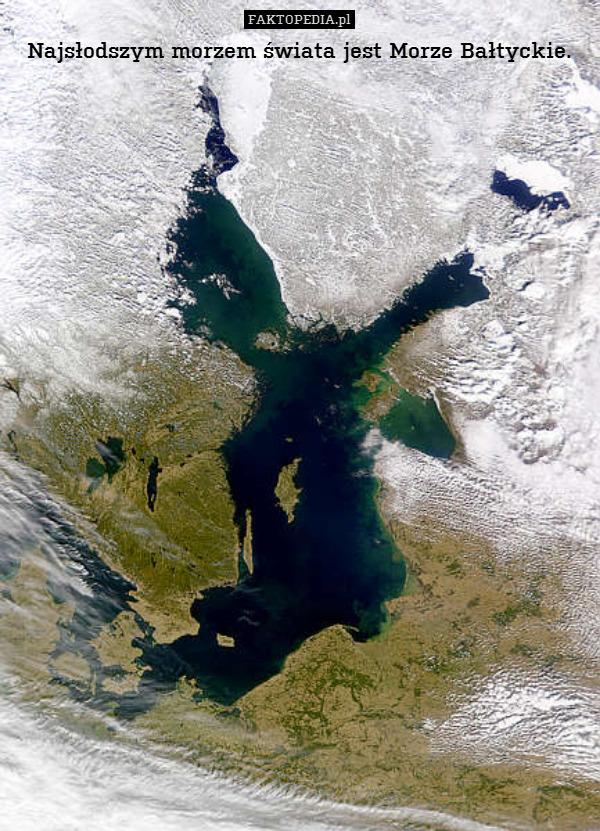 Najsłodszym morzem świata jest – Najsłodszym morzem świata jest Morze Bałtyckie.