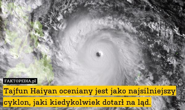 Tajfun Haiyan oceniany jest jako – Tajfun Haiyan oceniany jest jako najsilniejszy cyklon, jaki kiedykolwiek dotarł na ląd.