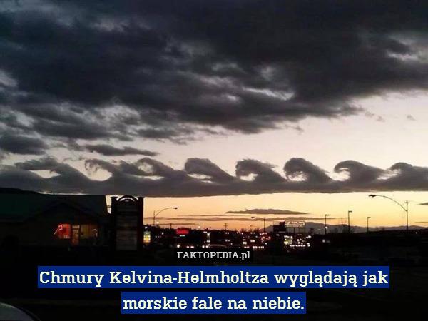 Chmury Kelvina-Helmholtza wyglądają – Chmury Kelvina-Helmholtza wyglądają jak morskie fale na niebie.