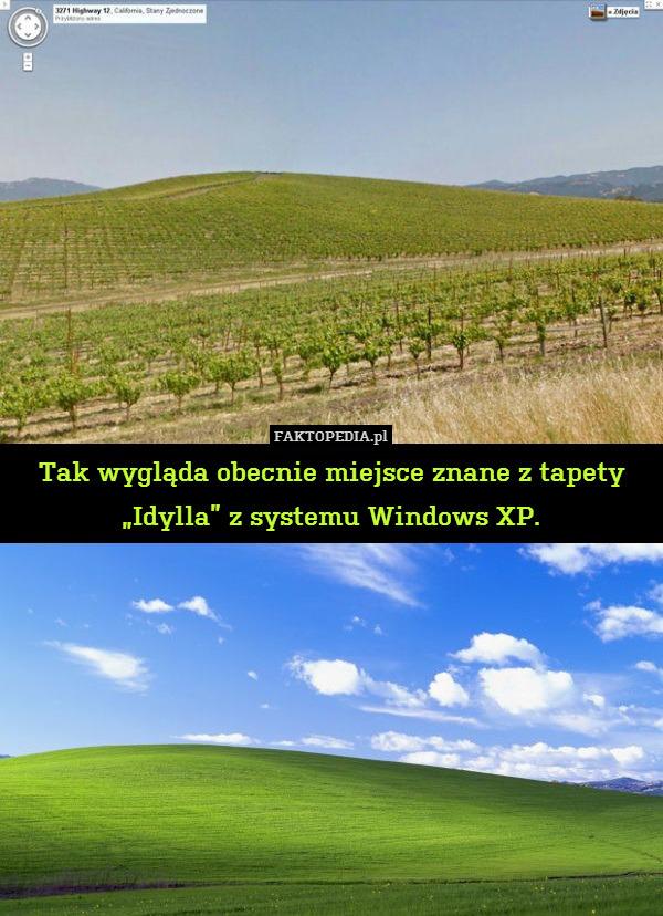 """Tak wygląda obecnie miejsce znane – Tak wygląda obecnie miejsce znane z tapety """"Idylla"""" z systemu Windows XP."""
