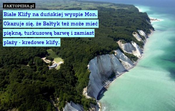 Białe Klify na duńskiej wyspie – Białe Klify na duńskiej wyspie Mon.  Okazuje się, że Bałtyk też może mieć  piękną, turkusową barwę i zamiast  plaży - kredowe klify