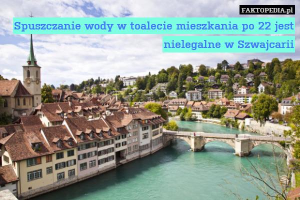 Spuszczanie wody w toalecie mieszkania – Spuszczanie wody w toalecie mieszkania po 22 jest nielegalne w Szwajcarii