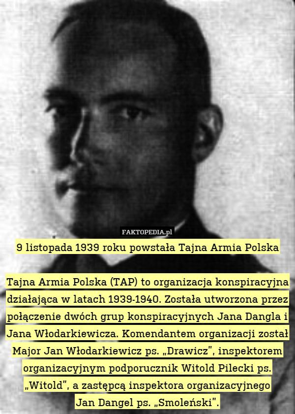 bb89de23f9 9 listopada 1939 roku powstała Tajna Armia PolskaTajna Armia Polska (TAP) –  9 listopada