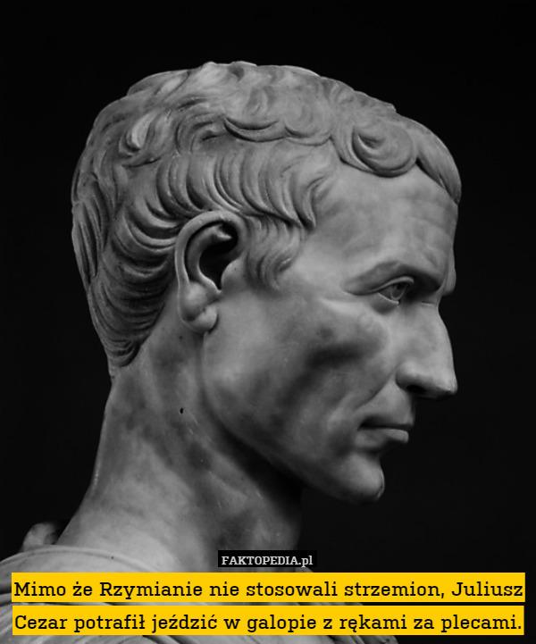 Mimo że Rzymianie Nie Stosowali Strzemion Juliusz Cezar