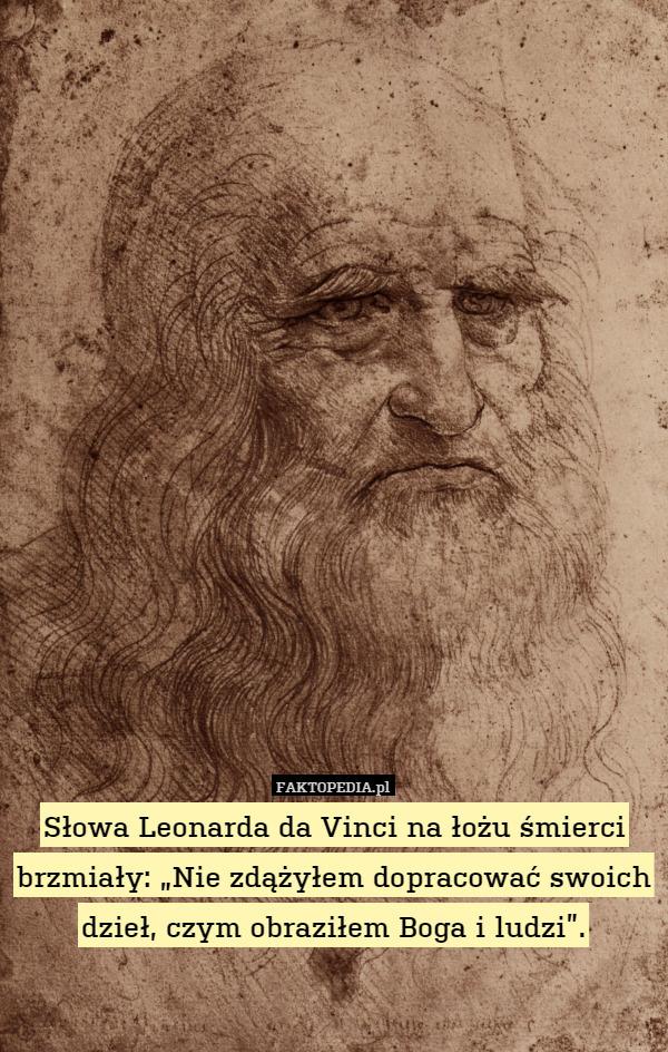 Słowa Leonarda Da Vinci Na łożu śmierci Brzmiały Nie