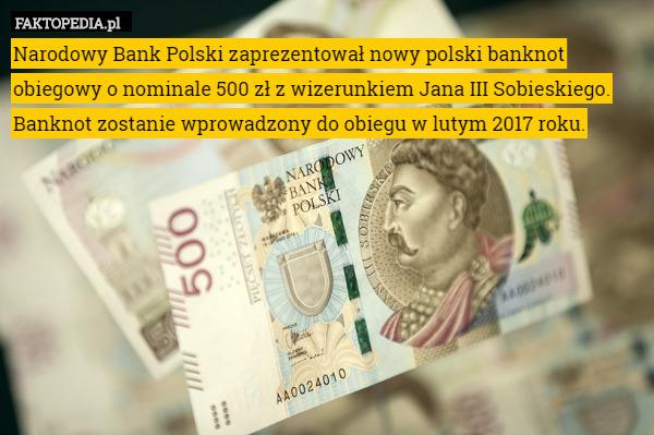Narodowy Bank Polski zaprezentował nowy polski banknot obiegowy o nominale – Narodowy Bank Polski zaprezentował nowy polski banknot obiegowy o nominale 500 zł z wizerunkiem Jana III Sobieskiego. Banknot zostanie wprowadzony do obiegu w lutym 2017 roku.