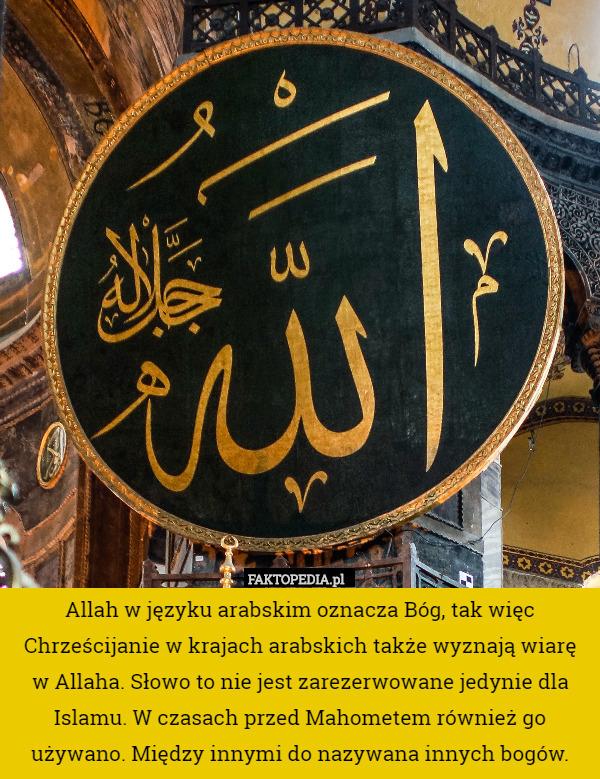 Allah w języku arabskim oznacza Bóg, tak więc Chrześcijanie w krajach arabskich – Allah w języku arabskim oznacza Bóg, tak więc Chrześcijanie w krajach arabskich także wyznają wiarę w Allaha. Słowo to nie jest zarezerwowane jedynie dla Islamu. W czasach przed Mahometem również go używano. Między innymi do nazywana innych bogów.
