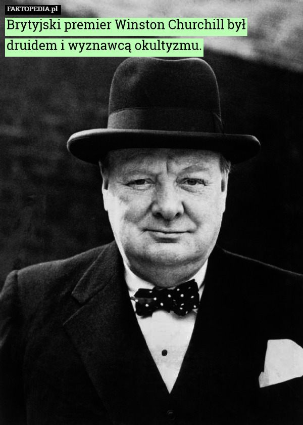 Brytyjski premier Winston Churchill był druidem i wyznawcą okultyzmu. – Brytyjski premier Winston Churchill był druidem i wyznawcą okultyzmu.