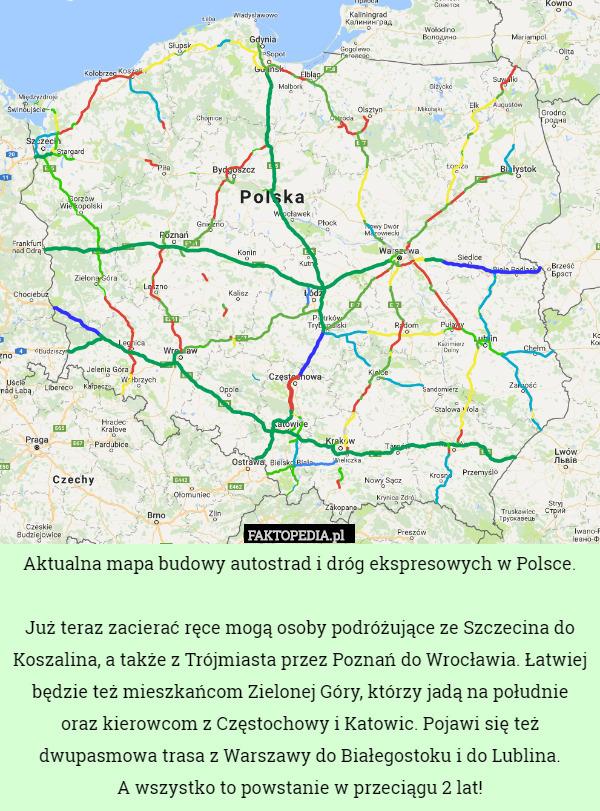 Aktualna Mapa Budowy Autostrad I Drog Ekspresowych W Polsce Juz