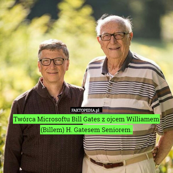Twórca Microsoftu Bill Gates z ojcem Williamem (Billem) H. Gatesem Seniorem. – Twórca Microsoftu Bill Gates z ojcem Williamem (Billem) H. Gatesem Seniorem.