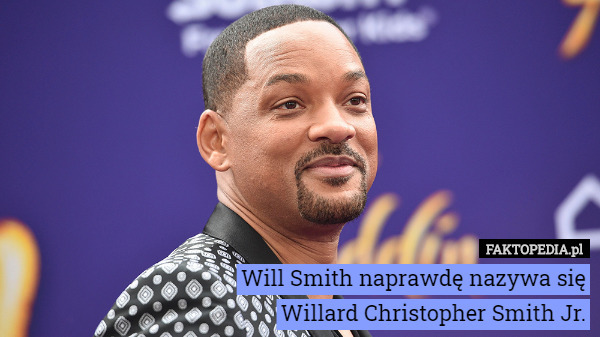 Will Smith naprawdę nazywa się Willard Christopher Smith Jr. – Will Smith naprawdę nazywa się Willard Christopher Smith Jr.